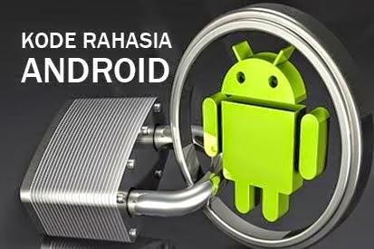 Info Kumpulan Trik dan Kode Rahasia Android Komplit