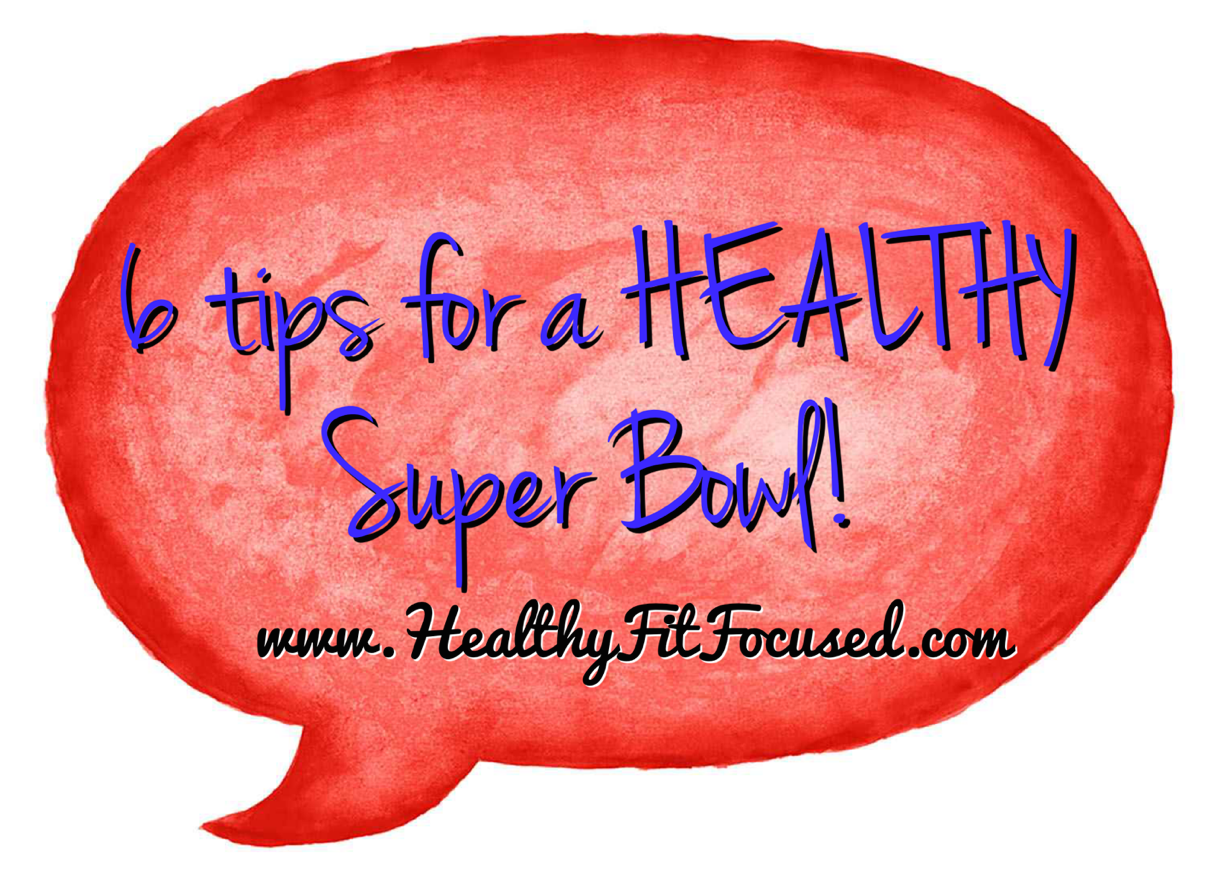 6 Tips for a Healthy Super Bowl...Clean Eating Recipes, www.HealthyFitFocused.com