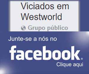 Você também é viciado em Westworld?