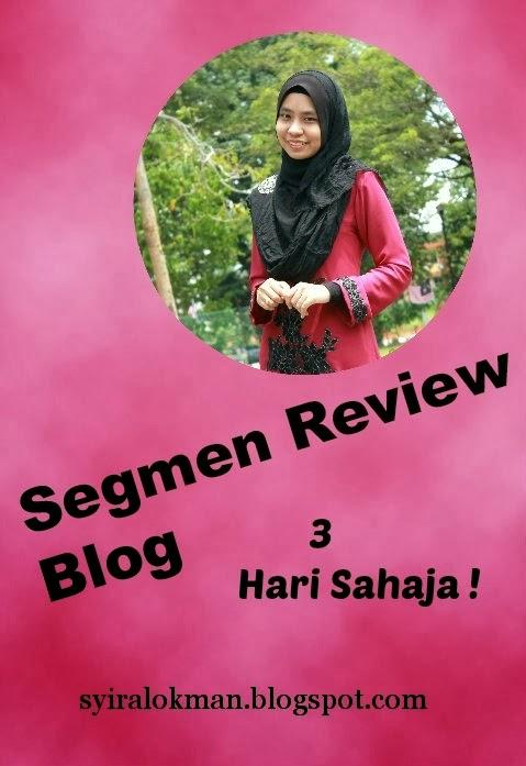 """""""Segmen Review Blog - 3 Hari Sahaja !"""""""
