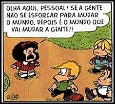 Mudar o mundo- Mafalda para os amigos: Olha aqui pessoas! Se a gente não mudar o mundo o mundo vai mudar a agente!