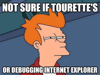 Tourette or IE Debugging