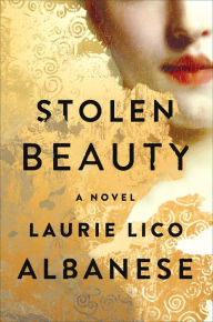 Stolen Beauty: A Novel by Laurie Lico Albanese