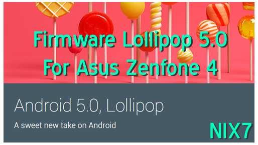 Download Firmware Lollipop 5.0 For Asus Zenfone 4 - NIX7