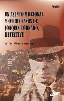 UN ASUNTO MICCIONAL Y OTROS CASOS DE JOAQUIN TORNADO, DETECTIVE
