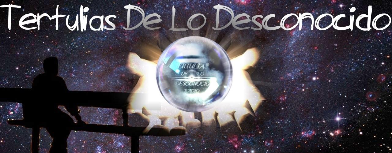 TERTULIAS DE LO DESCONOCIDO RADIO