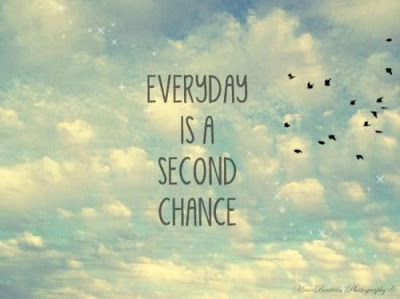 Everyday is a second chance.