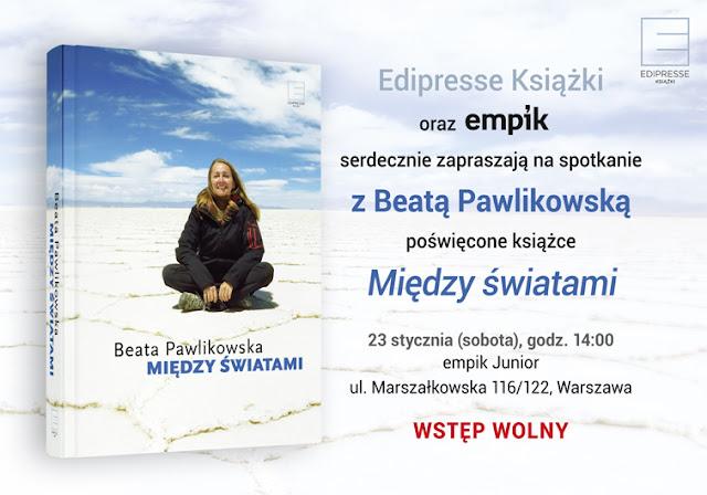 Spotkanie autorskie z Beatą Pawlikowską w Warszawie - ZAPROSZENIE