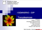 Toxoplasmose - I Seminário DIP