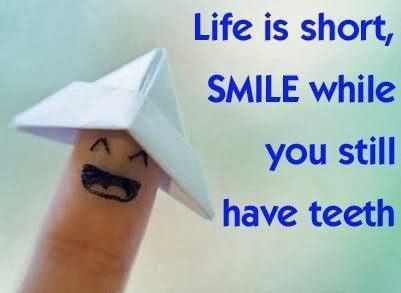 Life is short so smile