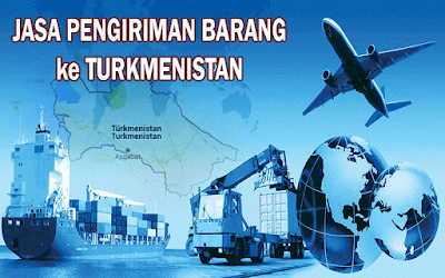 EKSPEDISI MURAH KE TURKMENISTAN