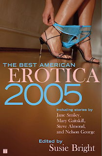 "A photograph of a woman's lower legs, bare except for a very skimpy pair of see-through turquoise sheer mesh panties around her ankles that she is removing and a pair of strappy high heels. The words, ""The Best American"" are in small turquoise print in the middle of the page, with the word, ""Erotica"" in very large peach capital letters, with an even large ""2005"" in turquoise below that. Below that it says, in turquoise and peach, ""Including stories by Jane Smiley, Mary Gaitskill, Steve Almond, and Nelson George. Edited by Susie Bright."""