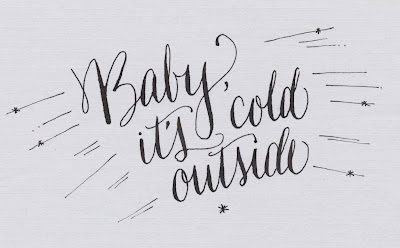 Baby it's cold outside-Lettering Lately