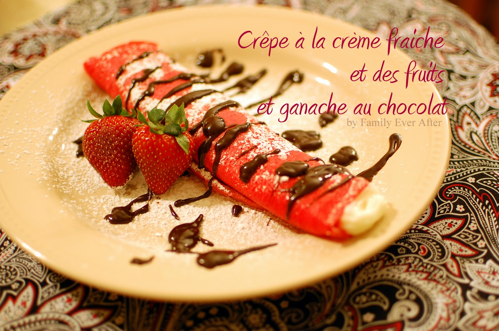 Family Ever After....: French Dessert Crepes for Valentine's Dessert
