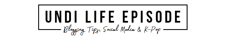 UNDI LIFE | Blogging Tips, Entertaiment dan K-Pop News