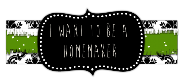 I Want To Be a Homemaker