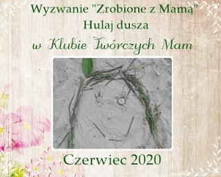 zrobione z mamą- czerwiec 2020
