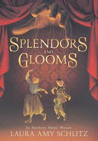 bookcover of SPLENDORS AND GLOOMS by Laura Amy Schlitz