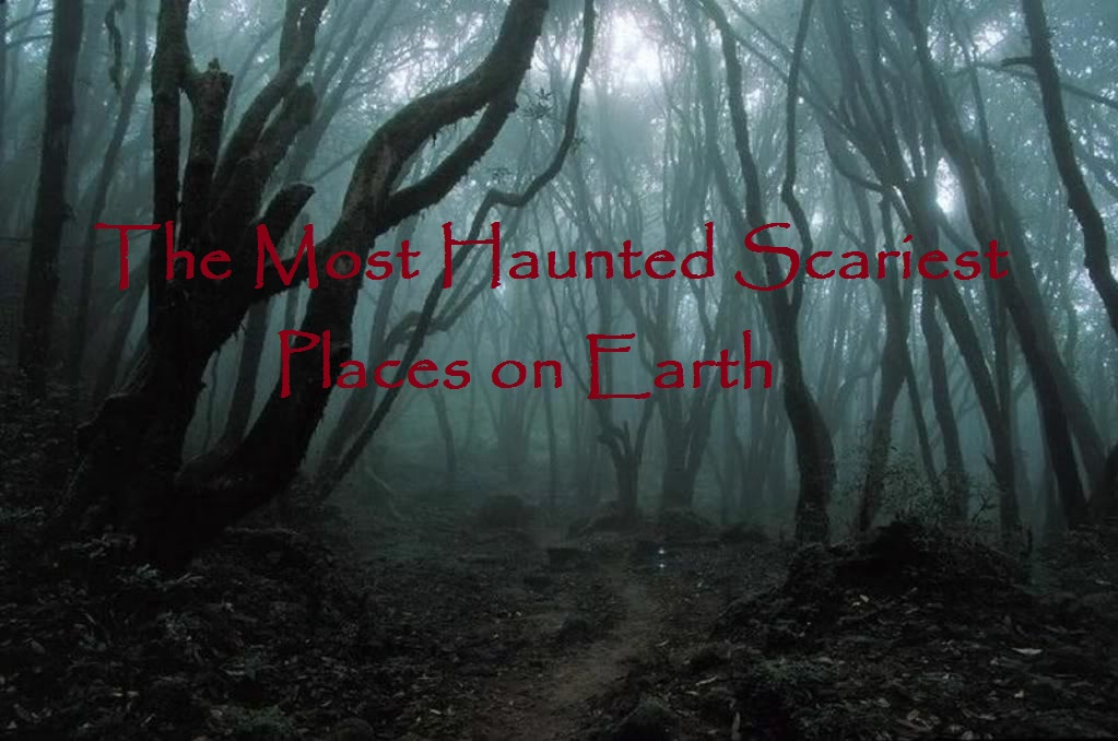 are you scared the most haunted scariest places on earth
