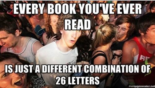 Todos los libros que has leído, son solo una combinación de 27 letras (26 en el alfabeto inglés)