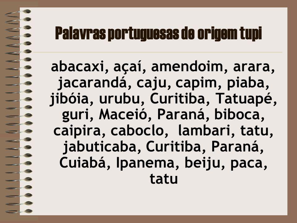 PALAVRAS DE ORIGEM TUPI NA LÍNGUA BRASILEIRA