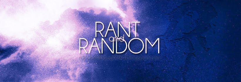 Rant and Random