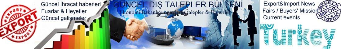 Turkish Exporter Center, Güncel Dış Talepler Bülteni, Importer Companies,Fuar,İş görüşmesi