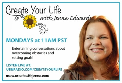 Create Your Life with Jenna Edwards, Mondays at 11:00 AM PST on UBNRadio.com