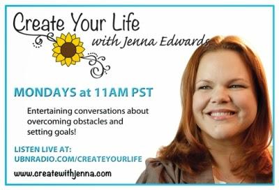 Create Your Life with Jenna Edwards, Mondays at 11:00 AM PST on UBNRadio.com