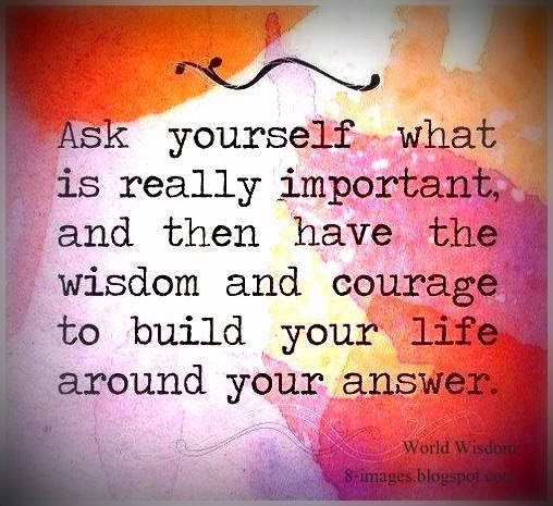 Ask Yourself What Is Really Important Quote