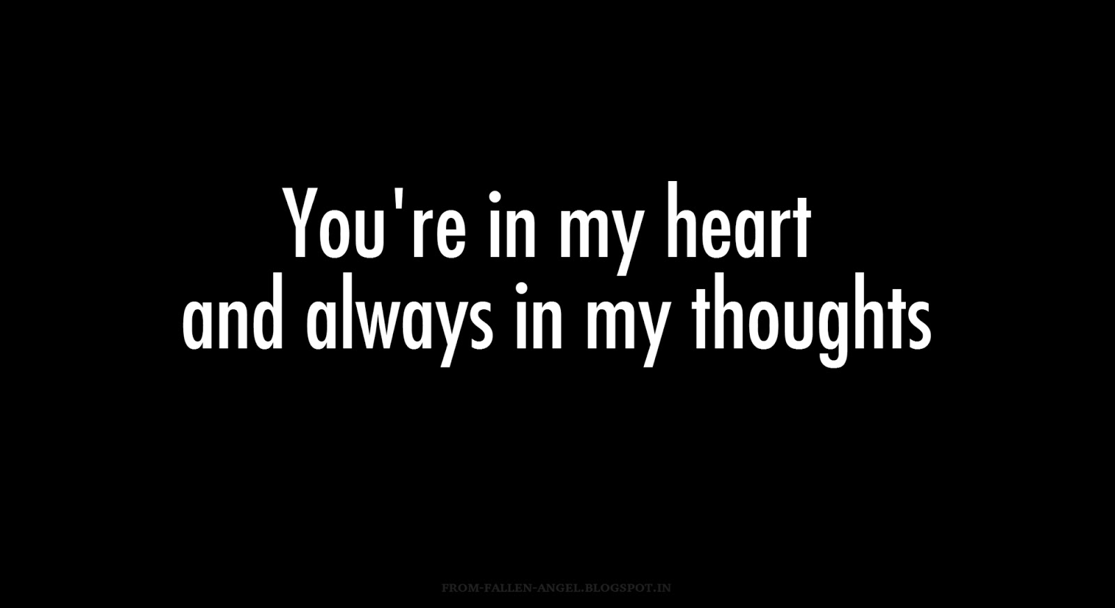You're in my heart and always in my thoughts