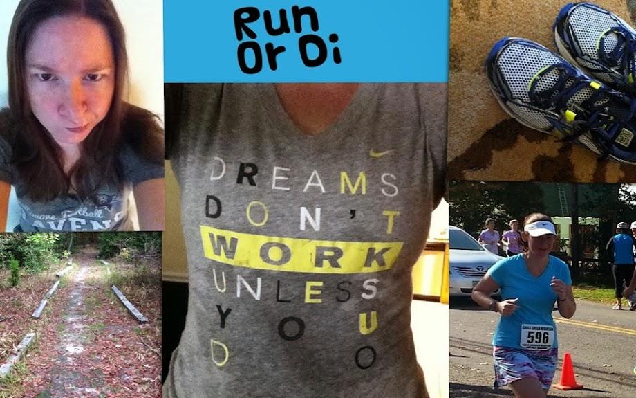 Run or Di