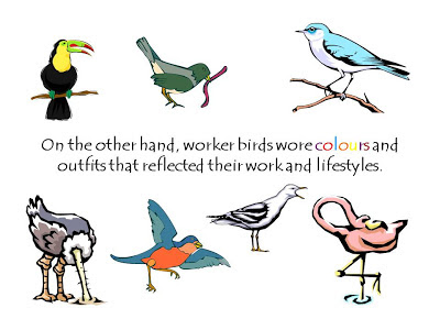 On the other hand, worker birds wore colours and outfits that reflected their work and lifestyles.