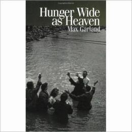 http://www.amazon.com/Hunger-Wide-Heaven-Max-Garland/dp/1880834693/ref=sr_1_1?s=books&ie=UTF8&qid=1399474369&sr=1-1&keywords=hunger+wide+as+heaven