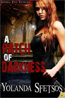 A Patch of Darkness by Yolanda Sfetsos (Sierra Fox #1)