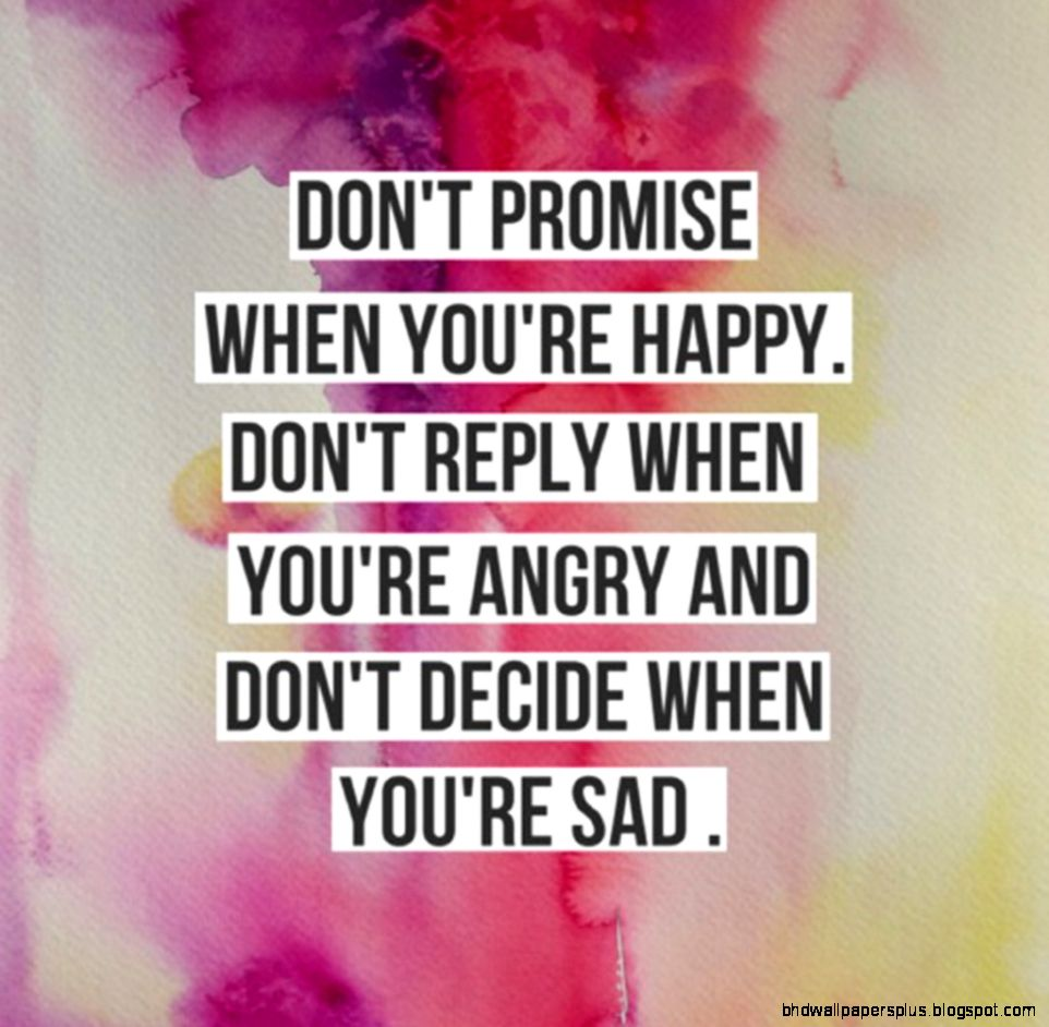 Dont promise when youre happy dont reply    Tumblr Quotes