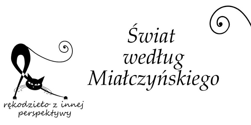 Świat według Miałczyńskiego - rękodzieło z innej perspektywy (sutasz, decoupage, haft xxx)