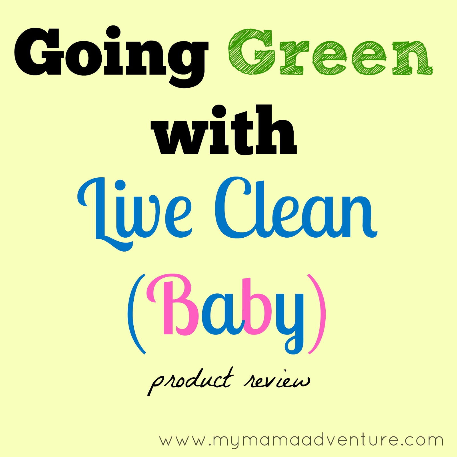 Going Green with Live Clean (Baby) - My Mama Adventure