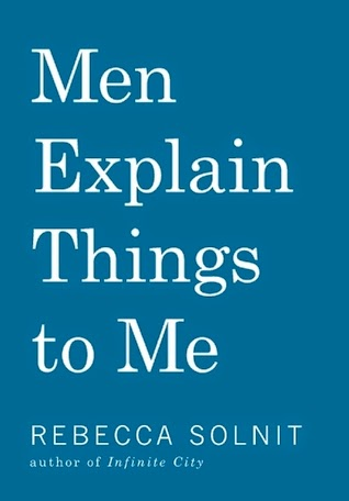https://www.goodreads.com/book/show/18528190-men-explain-things-to-me?from_search=true