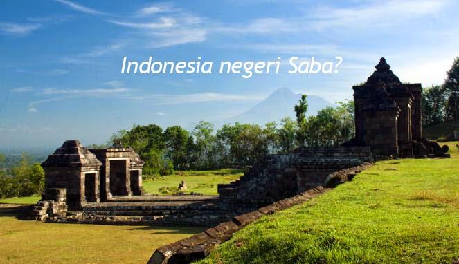 Apakah benar Indonesia negeri Saba? Dan borobudur peninggalan nabi Sulaiman?