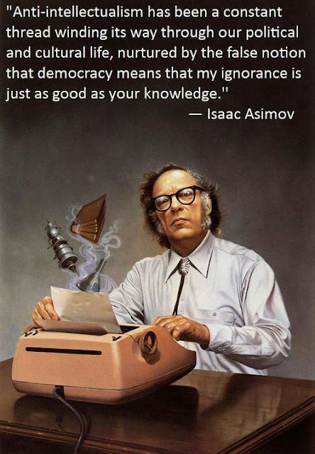 Isaac Asimov quote on the the false equivalence of the opinions of the ignorant and the knowledgeable