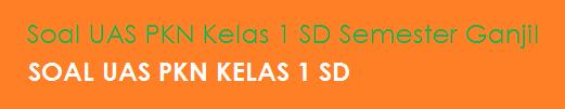 25 Soal UAS PKN Kelas 1 SD Semester 1/Ganjil KTSP (Latihan)