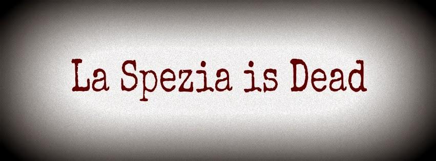 La Spezia is Dead