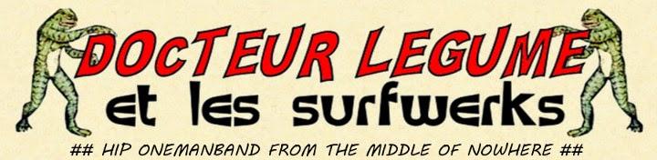 DOCTEUR LEGUME et Les Surfwerks