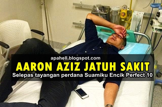 "Aaron Aziz Jatuh Sakit Sejurus Menonton 'Suamiku Encik Perfect 10"" (3 Gambar) http://apahell.blogspot.com/2015/01/aaron-aziz-jatuh-sakit-sejurus-menonton.html"