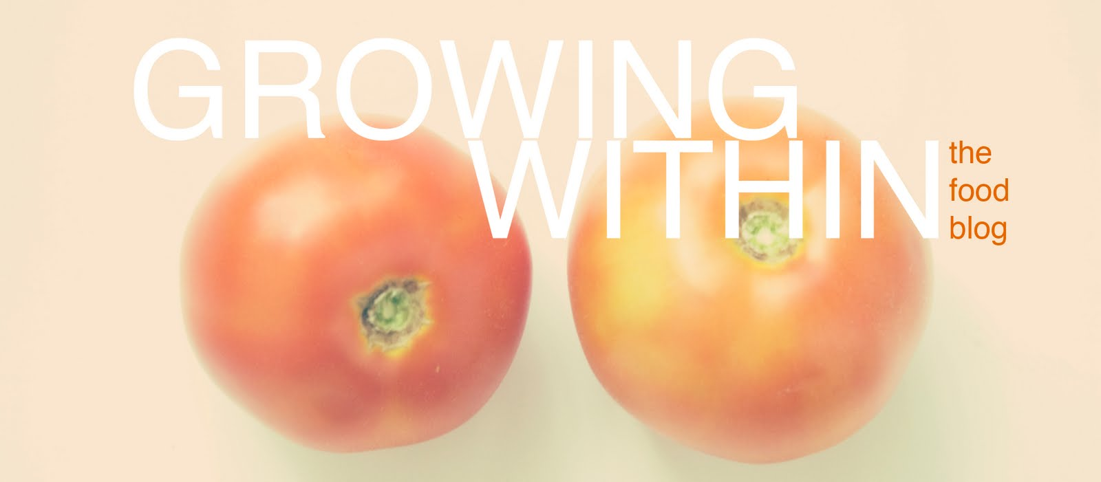 Growing Within : The Food Blog