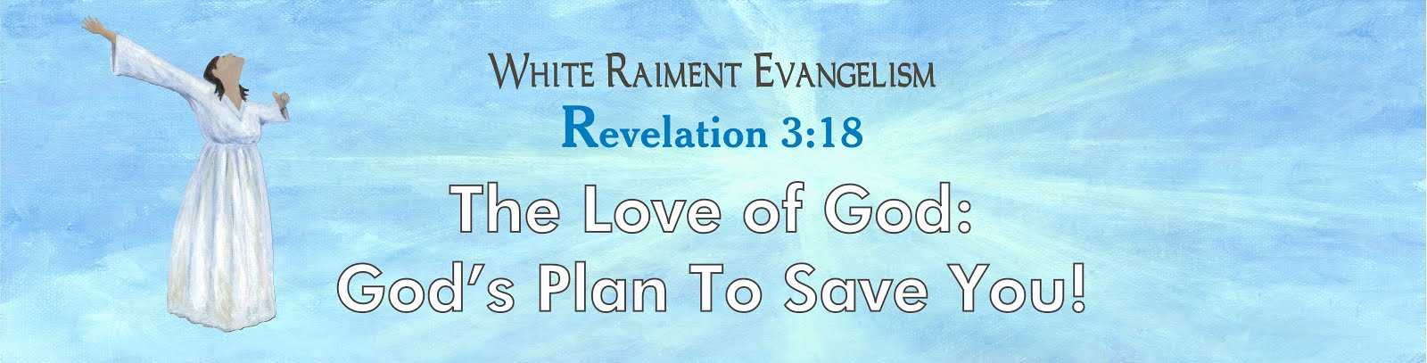 White Raiment Evangelism: The Love of God: God's Plan To Save You!