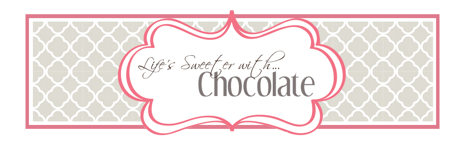 Life's Sweeter with Chocolate