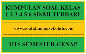Soal Soal UTS SD Semester 2 Kelas 1 2 3 4 5 6 Lengkap di Soalulangansekolah