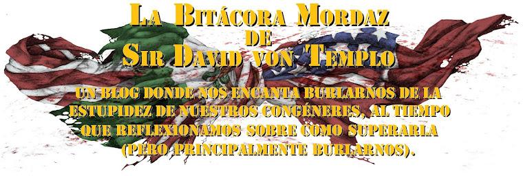 La Bitácora Mordaz de Sir David von Templo
